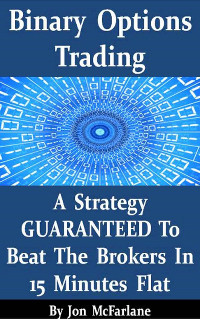 Binary options trading a strategy guaranteed to beat the brokers in 15 minutes flat